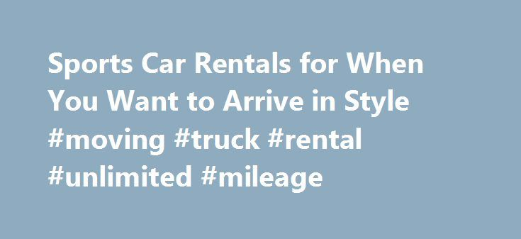Sports Car Rentals for When You Want to Arrive in Style #moving #truck #rental #unlimited #mileage http://rentals.remmont.com/sports-car-rentals-for-when-you-want-to-arrive-in-style-moving-truck-rental-unlimited-mileage/  #sports car rental # Sports Car Rentals Sports car rentals allow muscle-car enthusiasts to live their automotive dreams without breaking the bank. Lamborghini, Ferrari and Corvette are just some of the names that are synonymous with the performance and power associated with…