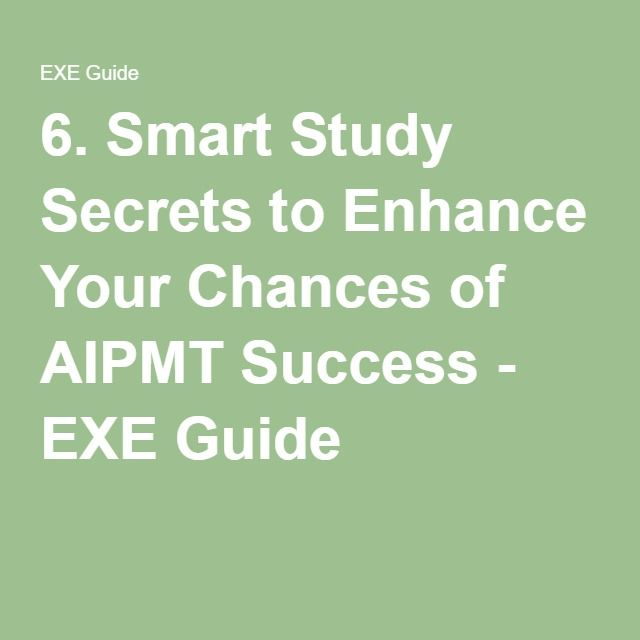 6. Smart Study Secrets to Enhance Your Chances of AIPMT Success - EXE Guide
