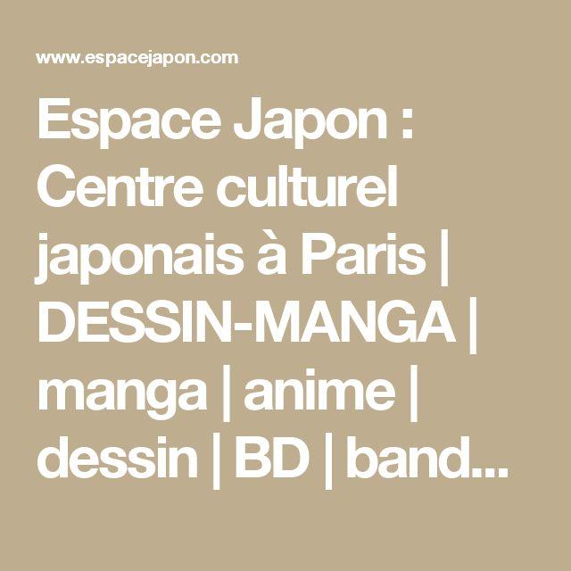 Espace Japon : Centre culturel japonais à Paris   DESSIN-MANGA   manga    anime    dessin    BD    bande dessiné    manga japonais    cours de manga    stage de manga  