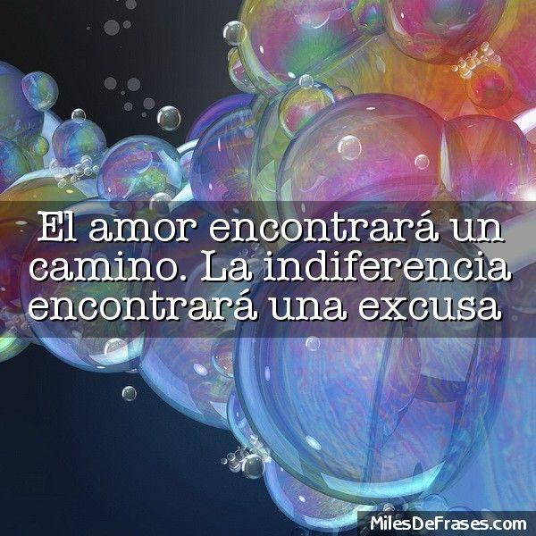 El amor encontrará un camino. La indiferencia encontrará una excusa