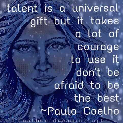 talent is a universe gift.. find the courage to use it ✨