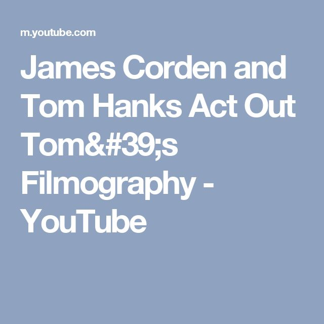 James Corden and Tom Hanks Act Out Tom's Filmography - YouTube