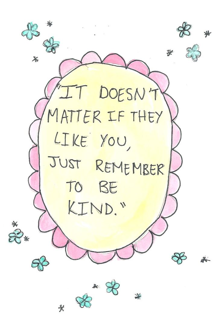 Be kind no matter what... In the end it is kindness that matters most.