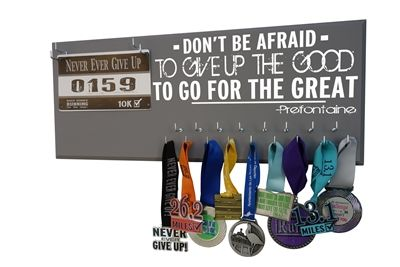 Don,t be afraid to give up the good for the great. Steve Prefontaine Medal holder hanger and race bib display rack. starting at $39.99 Available in 20 colors and 9 different sizes