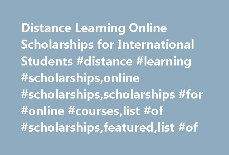 Distance Learning Online Scholarships for International Students #distance #learning #scholarships,online #scholarships,scholarships #for #online #courses,list #of #scholarships,featured,list #of http://cars.nef2.com/distance-learning-online-scholarships-for-international-students-distance-learning-scholarshipsonline-scholarshipsscholarships-for-online-courseslist-of-scholarshipsfeaturedlist-of/  # 8 Distance Learning Scholarships Tuition Free Online Degree/Courses If you want to study…