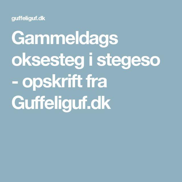 Gammeldags oksesteg i stegeso - opskrift fra Guffeliguf.dk