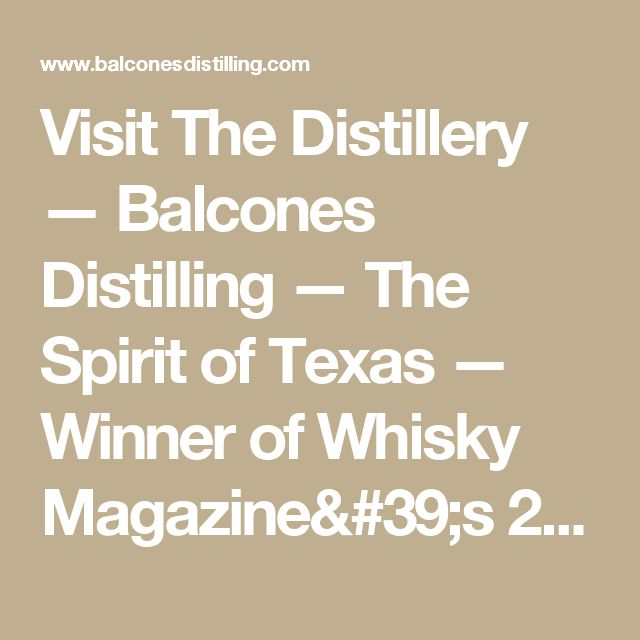 Visit The Distillery — Balcones Distilling — The Spirit of Texas — Winner of Whisky Magazine's 2012 & 2014 Icons of Whisky, Craft Whiskey Distillery of the Year