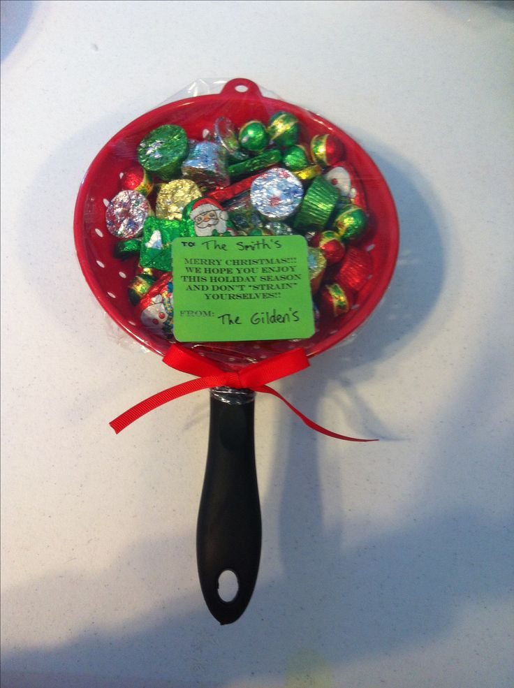 "Get a dollar strainer, fill with candy and tag it ""don't strain yourself this holiday season"" or something similar in wording. What a great quick and cheap gift idea!"