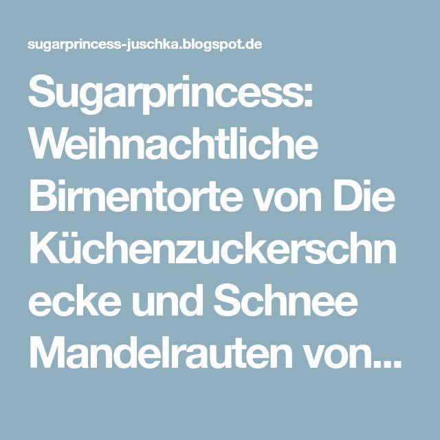 Sugarprincess: Weihnachtliche Birnentorte von Die Küchenzuckerschnecke und Schnee Mandelrauten von Ron's Kitchen (Video) - SCCC 2016: 14. Türchen