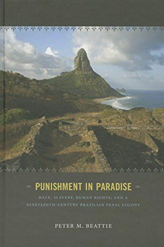 Punishment in Paradise: Race, Slavery, Human Rights, and a Nineteenth-Century Brazilian Penal Colony:   divThroughout the nineteenth century the idyllic island of Fernando de Noronha, which lies two hundred miles off Brazil's northeastern coast, was home to Brazil's largest forced labor penal colony. In IPunishment in Paradise/I Peter M. Beattie uses Noronha as a case study to understand nineteenth-century Brazil's varied social and cultural values, especially in relation to justice, c...