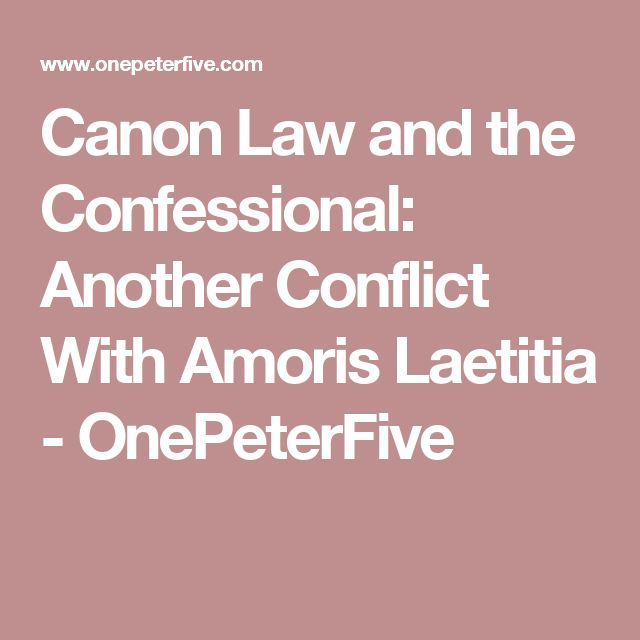 Canon Law and the Confessional: Another Conflict With Amoris Laetitia - OnePeterFive