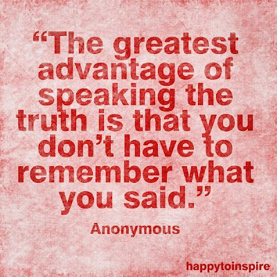 Honesty: Thoughts, Greatest Advantage, Remember This, Speak, So True, Living, Inspiration Quotes, True Stories, Tell The Truths