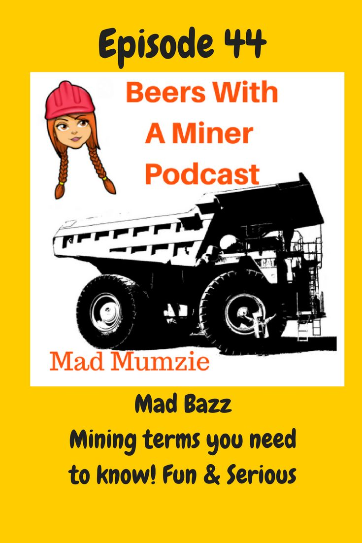 """Mining Terms like pineapples, shiny nuts, koalas, seat covers, or """"your flux capacitor is hanging down, call the workshop.""""  It's another language out in the pit. Listen in as Mad Bazz & Mad Mumzie cover the deep dark insides of our mining culture, language and crew interactions. Know what to expect if you're a newbie/trainee or have a laugh if you're an old hand at this game. Be warned, this episode may offend some people and is explicit in nature!"""