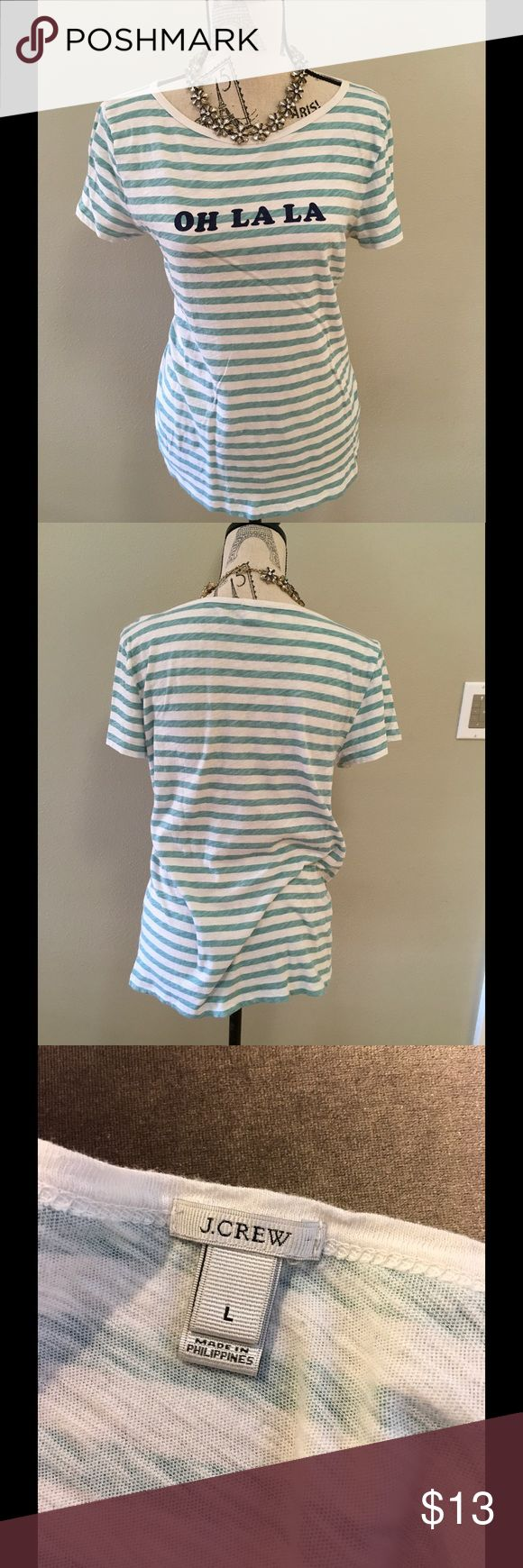 J Crew OH LA LA T-shirt J Crew OH LA LA T-shirt.  Very cute, No stains or snags. Sorry No trades. J Crew Tops Tees - Short Sleeve
