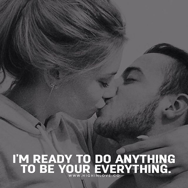 I'm Ready To Do Anything To Be Your Everything love love quotes relationship quotes relationship quotes and sayings