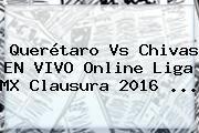 http://tecnoautos.com/wp-content/uploads/imagenes/tendencias/thumbs/queretaro-vs-chivas-en-vivo-online-liga-mx-clausura-2016.jpg Queretaro Vs Chivas. Querétaro Vs Chivas EN VIVO Online Liga MX Clausura 2016 ..., Enlaces, Imágenes, Videos y Tweets - http://tecnoautos.com/actualidad/queretaro-vs-chivas-queretaro-vs-chivas-en-vivo-online-liga-mx-clausura-2016/