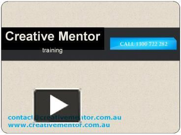 Creative Mentor Training we think of you as family, not just a client. Our aim is to deliver a training experience beyond your expectations. http://www.powershow.com/view/3fbdfc-MzIxY/Creative_Mentor_Australia_Pty_Ltd_powerpoint_ppt_presentation