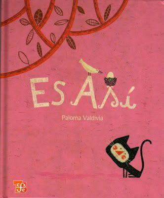 """Paloma Valdivia. """"Es así"""". Editorial Fondo Cultura Económica (4 a 8 años) La vida y la muerte, los que se han ido y los que vendrán"""