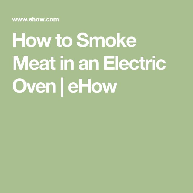How to Smoke Meat in an Electric Oven | eHow