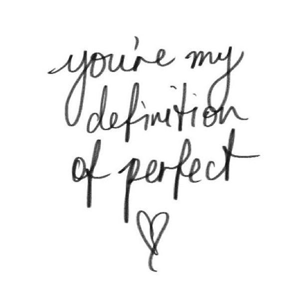 """Számomra te vagy a """"tökéletes"""" definíciója."""