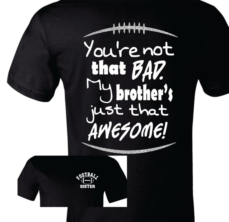 Football Sister Shirt, Football Sister T-Shirt, You're Not that Bad by TShirtNerds on Etsy https://www.etsy.com/listing/202595318/football-sister-shirt-football-sister-t