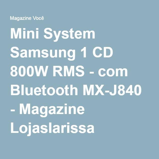 Mini System Samsung 1 CD 800W RMS - com Bluetooth MX-J840 - Magazine Lojaslarissa