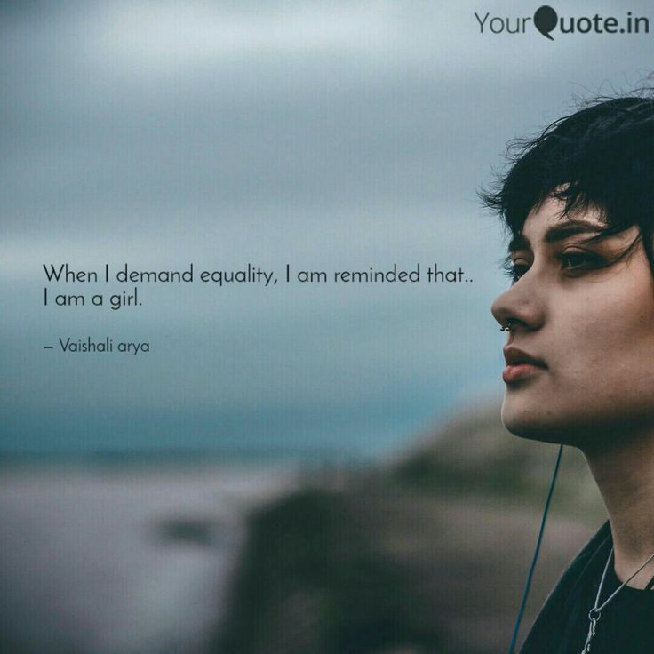 When I demand equality, I reminded that.. I am a girl. . . . #yqbabachallengeaccepted #demandequality    Follow my writings on https://www.yourquote.in/wwwvaishaliarya9 #yourquote