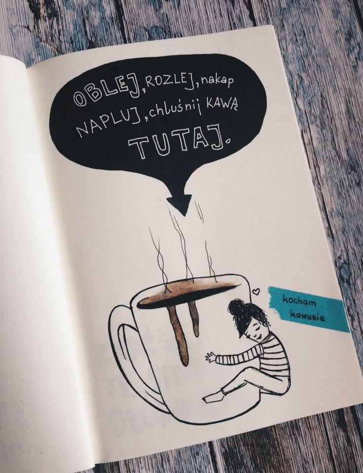 oblej, rozlej, nakap, napluj, chluśnij kawą tutaj.