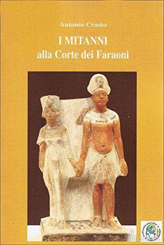 I Mitanni alla Corte dei Faraoni (Saggi) di Antonio Crasto, http://www.amazon.it/dp/B016ANTPVA/ref=cm_sw_r_pi_dp_XkRgwb0ZAB9EG