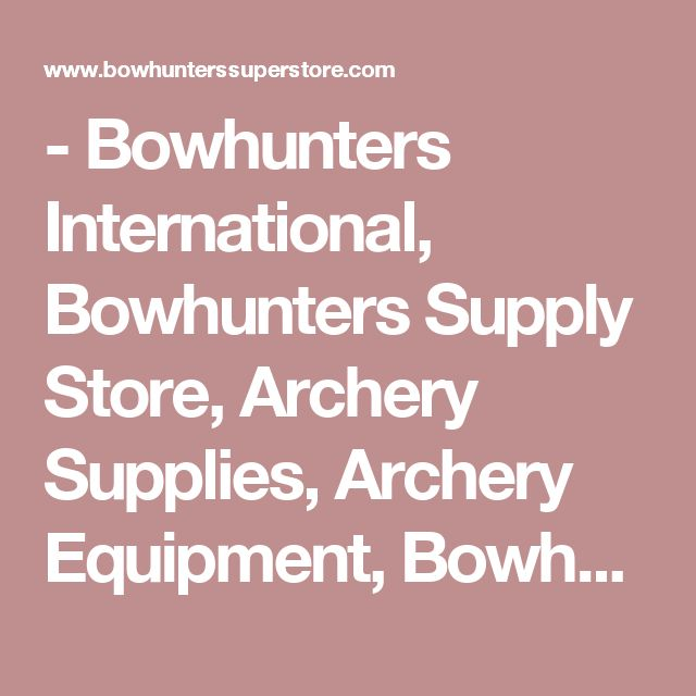 - Bowhunters International, Bowhunters Supply Store, Archery Supplies, Archery Equipment, Bowhunting Supplies