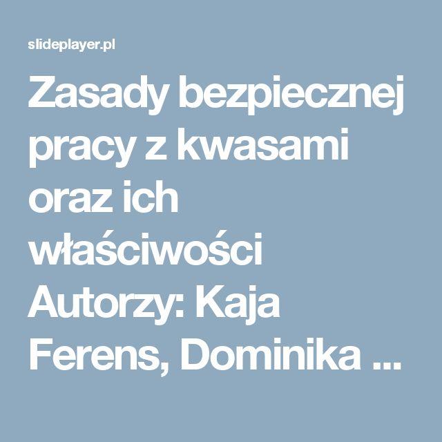 Zasady bezpiecznej pracy z kwasami oraz ich właściwości Autorzy: Kaja Ferens, Dominika Piątek, Weronika Krajewska oraz Bartosz Błażej. -  ppt pobierz