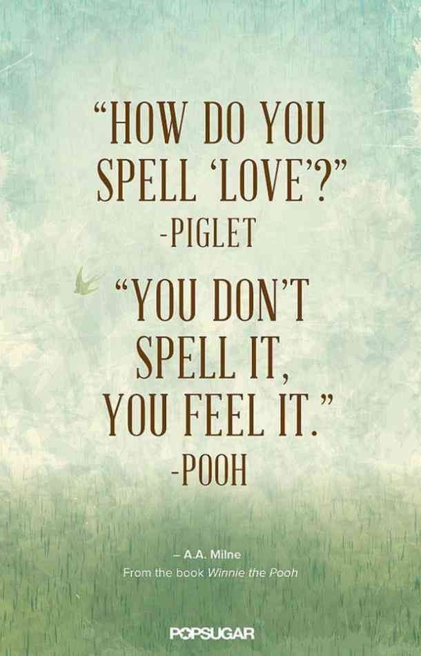 """How do you spell love?""""You don't spell it. You feel it."" — A. A. Milne (Wi…"