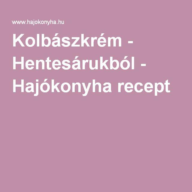 Kolbászkrém - Hentesárukból - Hajókonyha recept