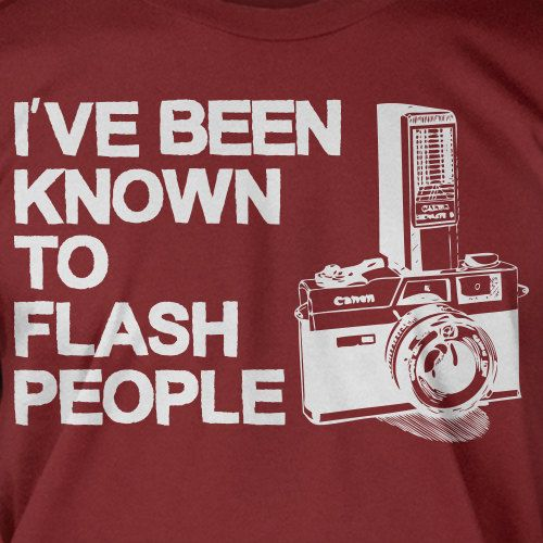 Camera T-Shirt Photography T-Shirt Ive Been Known To Flash People T-Shirt Gifts For Photographers Screen Printed T-Shirt. $14.99, via Etsy.