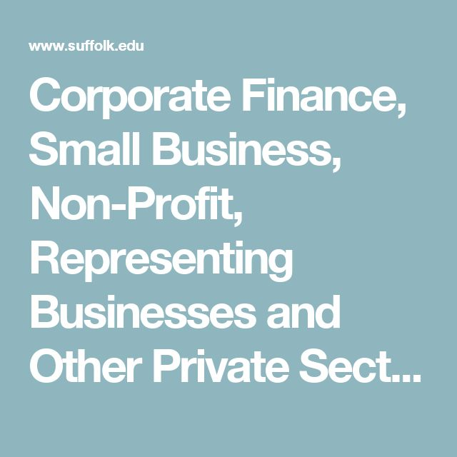 Corporate Finance, Small Business, Non-Profit, Representing Businesses and Other Private Sector Organizations  - Suffolk University