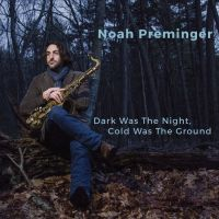 Noah Preminger: Dark Was The Night, Cold Was The Ground jazz review by Mark Corroto, published on May 1, 2016. Find thousands reviews at All About Jazz!