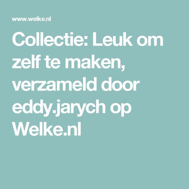 Collectie: Leuk om zelf te maken, verzameld door eddy.jarych op Welke.nl