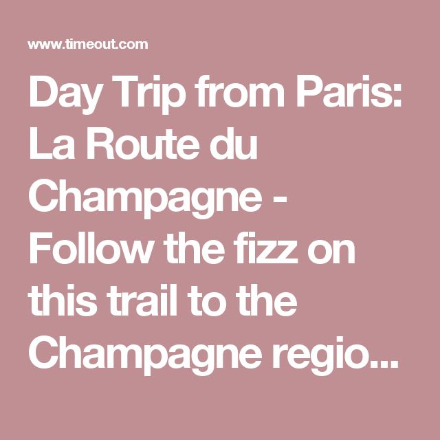 Day Trip from Paris: La Route du Champagne - Follow the fizz on this trail to the Champagne region's best family run champagne houses - Time Out Paris