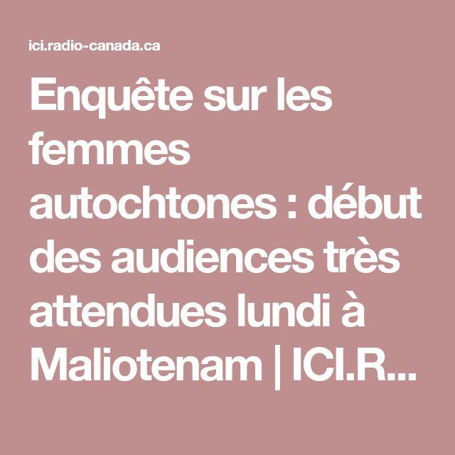Enquête sur les femmes autochtones : début des audiences très attendues lundi à Maliotenam | ICI.Radio-Canada.ca