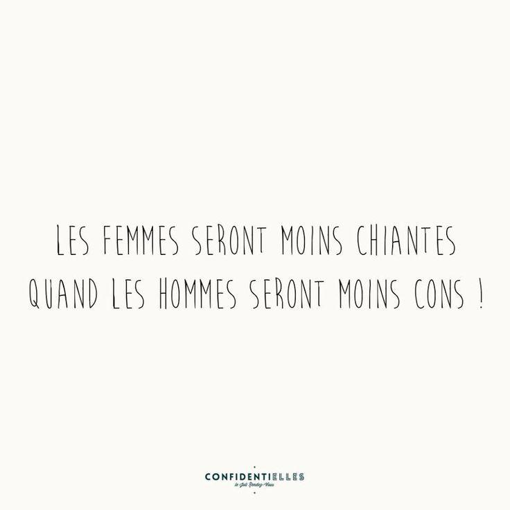 """""""Les femmes seront moins chiantes quand les hommes seront moins cons.""""  #confidentielles"""