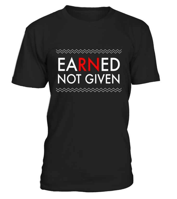 Earned Not Given best National Nurses Week RN gift t-shirt  sister-in-law#tshirt#tee#gift#holiday#art#design#designer#tshirtformen#tshirtforwomen#besttshirt#funnytshirt#age#name#october#november#december#happy#grandparent#blackFriday#family#thanksgiving#birthday#image#photo#ideas#sweetshirt#bestfriend#nurse#winter#america#american#lovely#unisex#sexy#veteran#cooldesign#mug#mugs#awesome#holiday#season#cuteshirt