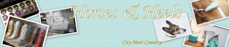 Horses & Heels - more than a blog, it's a lifestyle