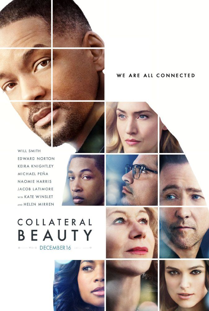 Collateral Beauty (2016) Stars: Will Smith, Keira Knightley, Kate Winslet, Edward Norton, Naomie Harris, Helen Mirren, Michael Peña