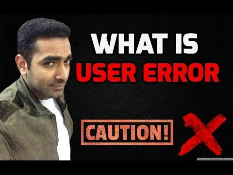 What is User Error and How We Can Save From It