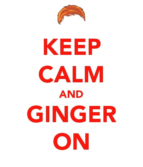Keep Calm and Ginger On.