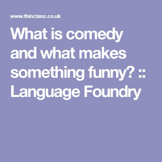 What is comedy and what makes something funny? :: Language Foundry