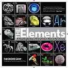 The Elements: A Visual Exploration of Every Known Atom in the Universe by Theodore Gray and Nick Mann