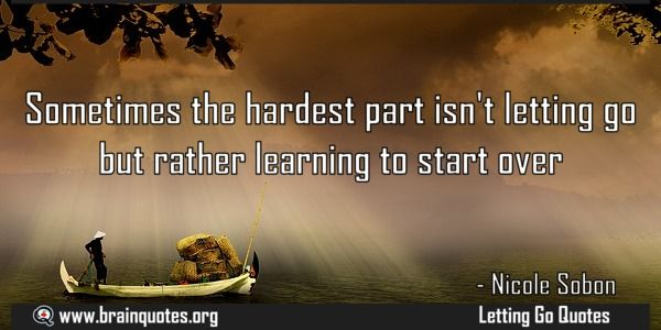 Sometimes the hardest part isnt letting go but rather learning to start over Meaning  Sometimes the hardest part isn't letting go but rather learning to start over  For more #brainquotes http://ift.tt/28SuTT3  The post Sometimes the hardest part isnt letting go but rather learning to start over Meaning appeared first on Brain Quotes.  http://ift.tt/2mRcr51