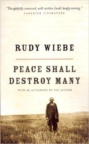 Peace Shall Destroy Many: Amazon.ca: Rudy Wiebe: Books