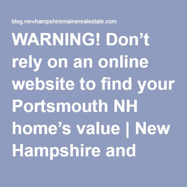 WARNING! Don't rely on an online website to find your Portsmouth NH home's value | New Hampshire and Maine Real Estate Blog